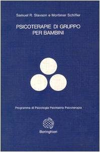 Psicoterapie di gruppo per bambini.: Slavson,Samuel R. Schiffer,Mortimer.