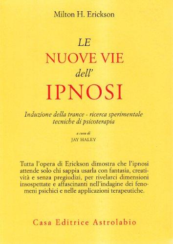 Le nuove vie dell'ipnosi. Induzione della trance.: Erickson, Milton H.