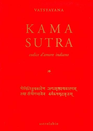 Kama sutra. Codice d'amore indiano: Vatsyayana, Mallanaga