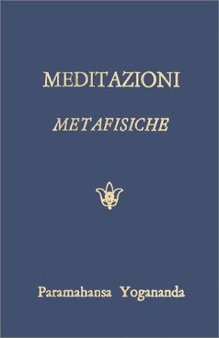 Meditazioni Metafisiche/Metaphysical Meditations: Preghiere universali, affermazioni, esecizi di visualizzazione/Universal Prayers, Affirmations and Visualizations (Italian Edition) (9788834002971) by Paramahansa Yogananda