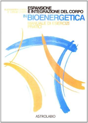 Espansione e integrazione del corpo in bioenergetica.: Alexander Lowen; Leslie