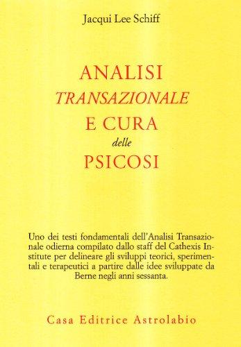 Analisi transazionale e cura delle psicosi: Schiff Jacqui, Lee