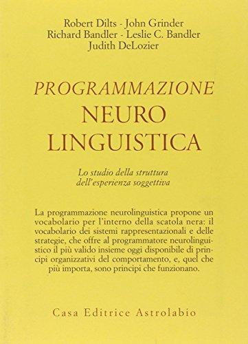 Programmazione neurolinguistica. Lo studio della struttura dell'esperienza: Robert B. Dilts;