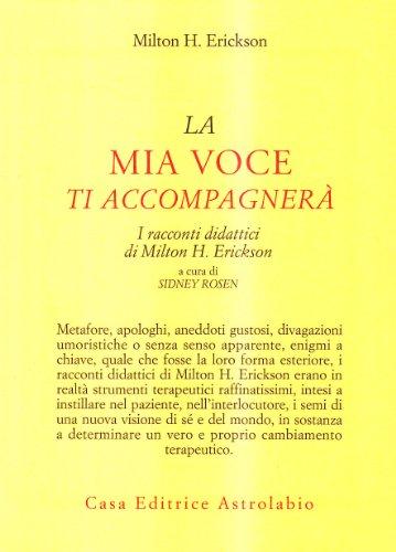 La mia voce ti accompagnerà. I racconti: Erickson, Milton H.