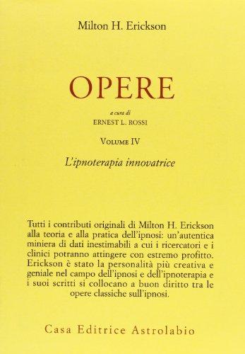 Opere. 4. Ipnoterapia innovatrice.: Erickson, Milton H