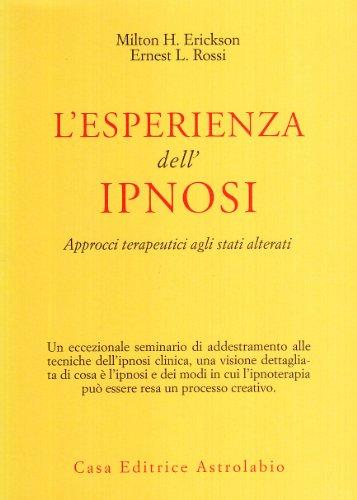 L'esperienza dell'ipnosi. Approcci terapeutici agli stati alterati: Erickson, Milton H.;