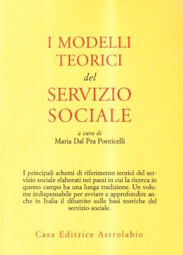 I modelli teorici del servizio sociale.: Dal Pra Ponticelli,Maria.