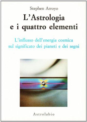 9788834009260: L'astrologia e i quattro elementi. L'influsso dell'energia cosmica sul significato dei pianeti e dei segni