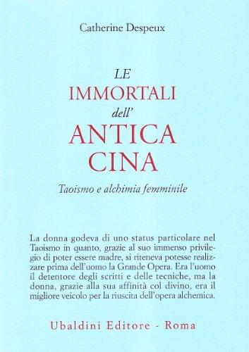 Le immortali dell'antica Cina. Taoismo e alchimia: Despeux, Catherine