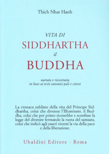 9788834010761: Vita di Siddhartha il Buddha. Narrata e ricostruita in base ai testi canonici pali e cinesi