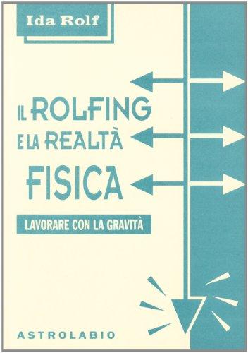 9788834012024: Il rolfing e la realtà fisica. Lavorare con la gravità (Il lavoro sul corpo e sulla mente)
