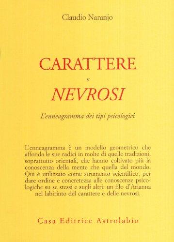 Carattere e nevrosi. L'enneagramma dei tipi psicologici: Claudio Naranjo