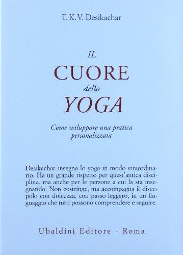 9788834012338: Il cuore dello yoga. Lo sviluppo di una pratica personale