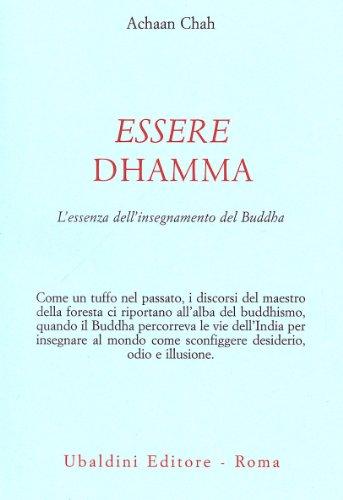 9788834013953: Essere dhamma. L'essenza dell'insegnamento del Buddha (Civiltà dell'Oriente)