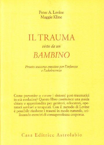 Il trauma visto da un bambino. Pronto soccorso emotivo per l infanzia (Paperback): Maggie Kline, ...