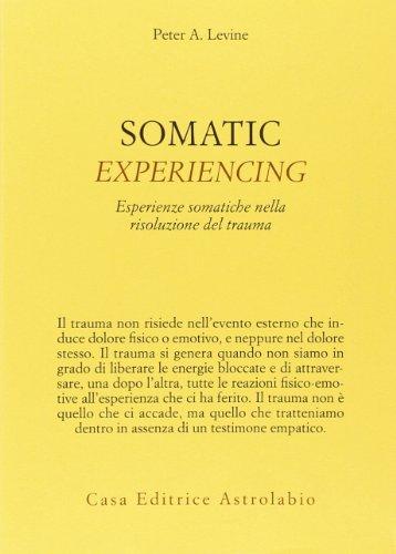 9788834016640: Somatic experiencing. Esperienze somatiche nella risoluzione del trauma (Psiche e coscienza)
