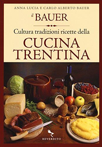 9788834200445: Il Bauer. Cultura, tradizioni, ricette della cucina trentina