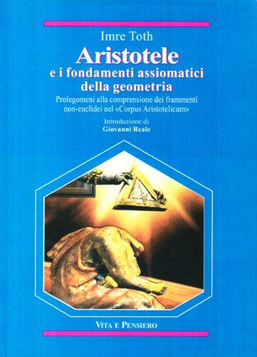 9788834300855: Aristotele e i fondamenti assiomatici della geometria. Prolegomeni alla comprensione dei frammenti non-euclidei nel «Corpus Aristotelicum»...