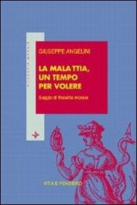 La malattia, un tempo per volere: Saggio di filosofia morale: Giuseppe Angelini