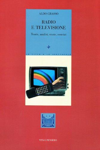 Radio e televisione: Teorie, analisi, storie, esercizi (La citta e lo spettacolo) (Italian Edition) (8834305787) by Aldo Grasso