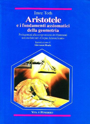 9788834308493: Aristotele e i fondamenti assiomatici della geometria. Prolegomeni alla comprensione dei frammenti non-euclidei nel «Corpus aristotelicum»...