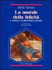 9788834308707: La morale della felicità in Aristotele e nei filosofi dell'età ellenistica (Temi metafisici e probl. del pens. antico)