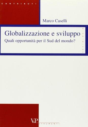Globalizzazione e sviluppo. Quali opportunità per il: Marco Caselli