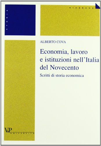 9788834309247: Economia, lavoro e istituzioni nell'Italia del Novecento. Scritti di storia economica