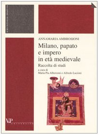 Milano, Papato e Impero in Eta medievale: Raccolta Di Studi: Annamaria Ambrosioni
