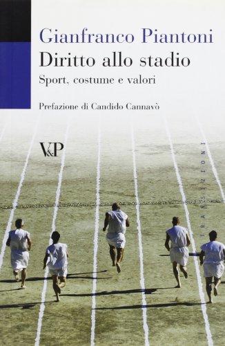 Diritto allo stadio. Sport, costume e valori.: Piantoni,Gianfranco.