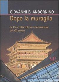 9788834316412: Dopo la muraglia. La Cina nella politica internazionale del XXI secolo