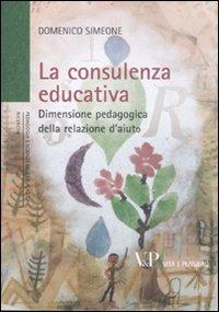 9788834321461: La consulenza educativa. Dimensione pedagogica della relazione d'aiuto