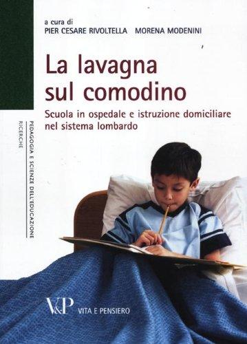 9788834322178: La lavagna sul comodino. Scuola in ospedale e istruzione domiciliare nel sistema lombardo
