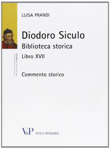 9788834322956: Diodoro Siculo. Biblioteca storica. Libro XVII. Commento storico (Università/Ricerche/Storia)