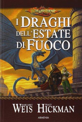 I draghi dell'estate di fuoco. DragonLance.: Weis,Margaret. Hickman,Tracy.