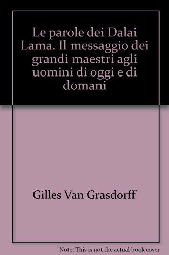 Le parole dei Dalai Lama. Il messaggio dei grandi maestri agli uomini di oggi e di domani (883440842X) by Gilles Van Grasdorff