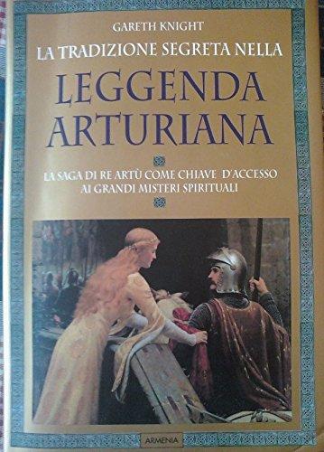 9788834409565: La Tradizione Segreta Nella Leggenda Arturiana. La Saga Di Re Artù Come Chiave D'accesso Ai Grandi Misteri Spirituali (Miti Senza Tempo)
