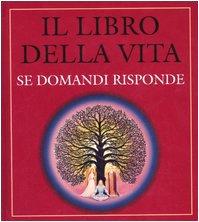9788834411612: Il libro della vita. Se domandi risponde