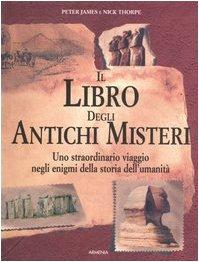 Il libro degli antichi misteri. Uno straordinario viaggio negli enigmi della storia dell'...