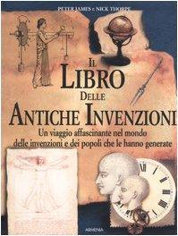 Il libro delle antiche invenzioni.: James,Peter. Thorpe,Nick.