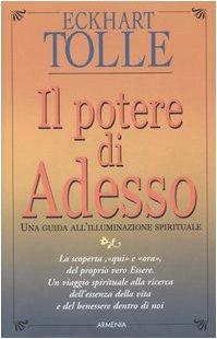 9788834416747: Il potere di adesso. Una guida all'illuminazione spirituale (Via positiva)