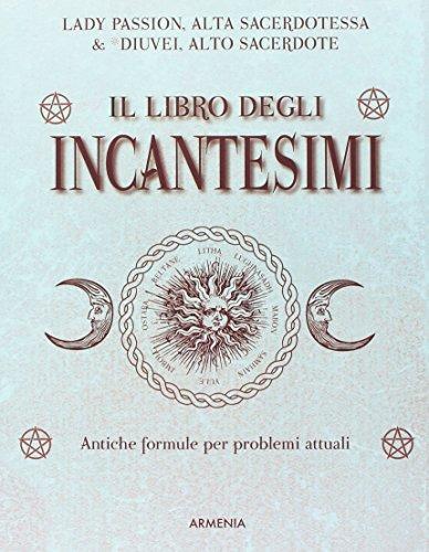 9788834419373: Il libro degli incantesimi. Antiche formule magiche per risolvere problemi attuali