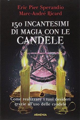 9788834421154: Centocinquanta incantesimi di magia bianca con le candele