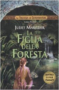 La figlia della foresta. La trilogia di Sevenwaters (8834422430) by [???]