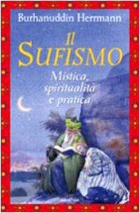 Il sufismo. Mistica, spiritualità e pratica: Burhanuddin Herrmann