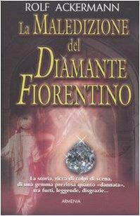 La maledizione del diamante fiorentino.: Ackermann,Rolf.