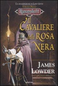 Il cavaliere della rosa nera. La maledizione di Lord Soth. Ravenloft vol. 1 (9788834426814) by [???]