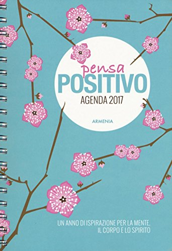 9788834430958: Pensa positivo. Agenda 2017. Un anno di ispirazione per la mente, il corpo e lo spirito (Via positiva)