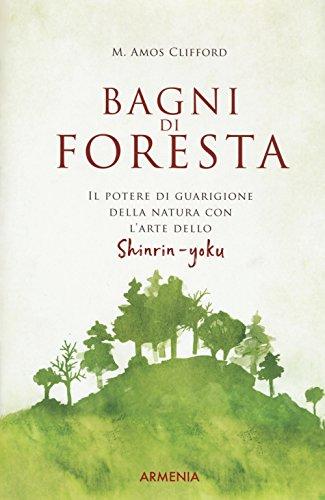 9788834432365: Bagni di foresta. Il potere di guarigione della natura con l'arte dello shirin-yoku