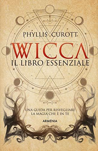 9788834433201: Wicca. Il libro essenziale. Una guida per risvegliare la magia che è in te